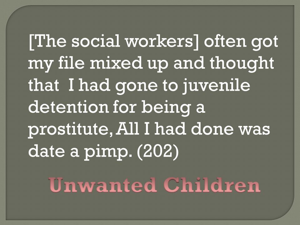 [The social workers] often got my file mixed up and thought that I had gone to juvenile detention for being a prostitute, All I had done was date a pimp. (202)